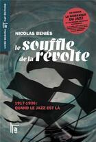 Couverture du livre « Le souffle de la révolte, 1917-1936 ; quand le jazz est là » de Nicolas Benies aux éditions C&f Editions