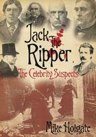 Couverture du livre « Jack the Ripper » de Holgate Mike aux éditions History Press Digital