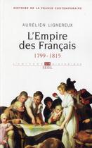 Couverture du livre « Histoire de la France contemporaine t.1 ; l'Empire des Français, 1799-1815 » de Aurelien Lignereux aux éditions Seuil