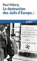 Couverture du livre « La destruction des juifs d'europe » de Raul Hilberg aux éditions Gallimard