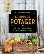 Couverture du livre « Le temps du potager ; de la culture bio à la permaculture » de Xavier Mathias aux éditions Maison Rustique