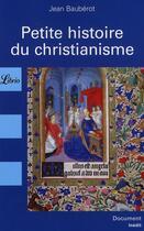 Couverture du livre « Petite histoire du christianisme » de Jean Bauberot aux éditions J'ai Lu