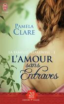Couverture du livre « La famille Blakewell t.1 ; l'amour sans entraves » de Pamela Clare aux éditions J'ai Lu