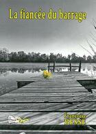 Couverture du livre « La fiancée du barrage » de Francoise Besse aux éditions Bord Du Lot