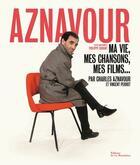 Couverture du livre « Aznavour ; ma vie, mes chansons, mes films... » de Charles Aznavour et Vincent Perrot aux éditions La Martiniere