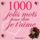 Couverture du livre « 1000 jolis mots pour dire je t'aime » de Collectif aux éditions Desinge Hugo Cie