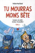 Couverture du livre « Tu mourras moins bête t.3 ; science un jour, science toujours ! » de Marion Montaigne aux éditions Delcourt