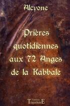 Couverture du livre « Prières quotidiennes aux 72 anges de la kabbale » de Alcyone aux éditions Trajectoire