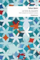 Couverture du livre « Le livre du souvenir ; dans la beauté du monde et sa fureur » de Tahar Bekri aux éditions Elyzad