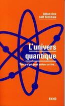 Couverture du livre « L'univers quantique ; tout ce qui peut arriver arrive... » de Brian Cox et Jeff Forshaw aux éditions Dunod