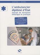 Couverture du livre « L'ambulancier diplômé d'Etat ; manuel de formation théorique et pratique (2e édition) » de Laurent Facon et Loic Cadiou aux éditions Setes