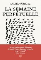 Couverture du livre « La semaine perpétuelle » de Laura Vazquez aux éditions Editions Du Sous Sol