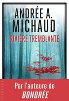 Couverture du livre « Rivière tremblante » de Andree A. Michaud aux éditions Rivages