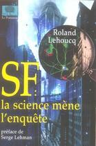 Couverture du livre « Sf, la science mène l'enquête » de Roland Lehoucq aux éditions Le Pommier