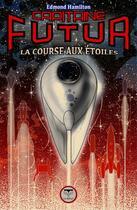 Couverture du livre « Capitaine Futur T.6 ; la course aux étoiles » de Edmond Hamilton aux éditions Le Belial