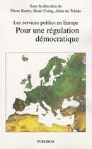 Couverture du livre « Les services publics en Europe. pour une régulation démocratique » de Henri Coing et Alain De Toledo et Pierre Bauby aux éditions Publisud