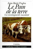 Couverture du livre « Le pain de la terre ; les montagnards racontent » de Anne-Marie Prodon aux éditions Cabedita