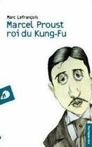 Couverture du livre « Marcel Proust roi du kung-fu » de Marc Lefrancois aux éditions Portaparole