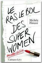 Couverture du livre « Le ras le bol des super women » de Michèle Fitoussi aux éditions Calmann-levy
