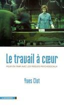 Couverture du livre « Le travail à coeur ; pour en finir avec les risques psychosociaux » de Yves Clot aux éditions La Decouverte