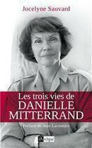 Couverture du livre « Les trois vies de Danielle Mitterrand » de Jocelyne Sauvard aux éditions Archipel