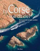 Couverture du livre « La Corse vue du ciel » de Marie-Joseph Arrighi-Landini et Eric Volto aux éditions De Boree