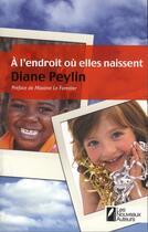 Couverture du livre « À l'endroit où elles naissent » de Diane Peylin aux éditions Les Nouveaux Auteurs