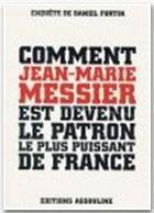 Couverture du livre « Comment Jean-Marie Messier est devenu le patron le plus puissant de France » de Daniel Fortin aux éditions Assouline