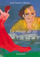 Couverture du livre « Le voyage du fils » de Louis Salvatore Bellanti aux éditions Yvelinedition