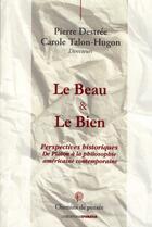 Couverture du livre « Le beau & le bien ; perspectives historiques de Platon à la philosophie américaine contemporaine » de Carole Talon-Hugon et Pierre Destree aux éditions Ovadia
