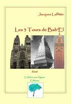 Couverture du livre « Les trois tours de Bab'el » de Jacques Laffitte aux éditions Arbre Aux Signes
