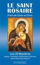 Couverture du livre « Le Saint Rosaire ; prière de l'union au Christ ; les 20 mystères » de Jean-Paul Dufour aux éditions Tequi