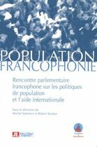 Couverture du livre « Population & francophonie ; rencontre parlementaire francophone sur les politiques de population et l'aide internationale » de Michel Salomon et Robert Toubon aux éditions John Libbey
