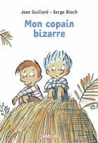 Couverture du livre « Mon copain bizarre » de Serge Bloch et Jean Guillore aux éditions Bayard Jeunesse