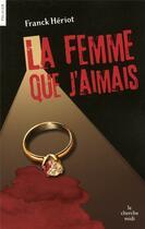 Couverture du livre « La femme que j'aimais » de Franck Heriot aux éditions Cherche Midi