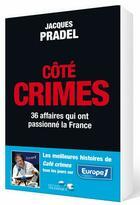 Couverture du livre « Côté crimes ; 36 affaires qui ont passionné la France » de Jacques Pradel aux éditions Telemaque