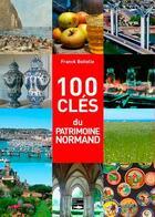 Couverture du livre « 100 clés du patrimoine normand (édition 2020) » de Franck Boitelle aux éditions Des Falaises