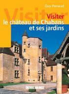 Couverture du livre « Visiter le chateau de chabans et ses jardins » de Guy Penaud aux éditions Sud Ouest Editions