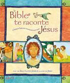 Couverture du livre « La bible te raconte Jésus » de Sally Lloyd-Jones aux éditions Editions Cle