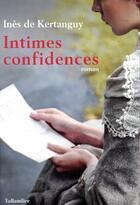 Couverture du livre « Intimes confidences » de Ines De Kertanguy aux éditions Tallandier