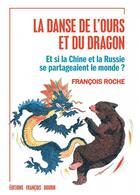 Couverture du livre « La danse de l'ours et du dragon ; et si la Chine et la Russie se partageaient le monde ? » de Francois Roche aux éditions Francois Bourin