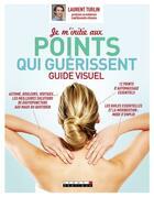 Couverture du livre « Je m'initie aux points qui guérissent ; guide visuel » de Laurent Turlin aux éditions Leduc.s