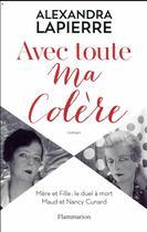 Couverture du livre « Avec toute ma colère ; mère et fille : le duel à mort Maud et Nancy Cunard » de Alexandra Lapierre aux éditions Flammarion