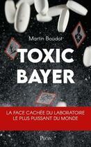 Couverture du livre « Toxic Bayer » de Martin Boudot aux éditions Plon