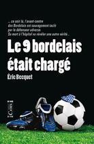Couverture du livre « Le 9 bordelais était chargé » de Eric Becquet aux éditions Cairn