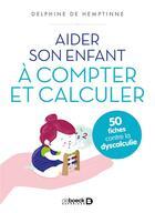 Couverture du livre « Aider son enfant à compter et calculer ; 50 fiches contre la dyscalculie » de Delphine De Hemptinne aux éditions De Boeck Superieur
