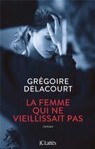 Couverture du livre « La femme qui ne vieillissait pas » de Gregoire Delacourt aux éditions Lattes