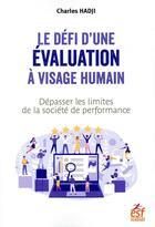 Couverture du livre « Le défi d'une évaluation à visage humain ; dépasser les limites de la société de performance » de Charles Hadji aux éditions Esf