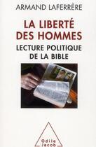 Couverture du livre « La liberté des hommes ; lecture politique de la Bible » de Armand Laferrere aux éditions Odile Jacob