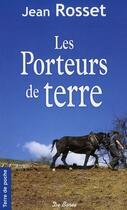 Couverture du livre « Les porteurs de terre (édition 2010) » de Jean Rosset aux éditions De Boree